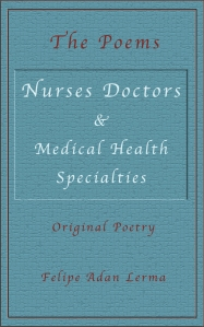 Nurses Doctors & Medical Specialists - collection of poetry from Felipe Adan Lerma - https://amzn.to/2IZFDAN .
