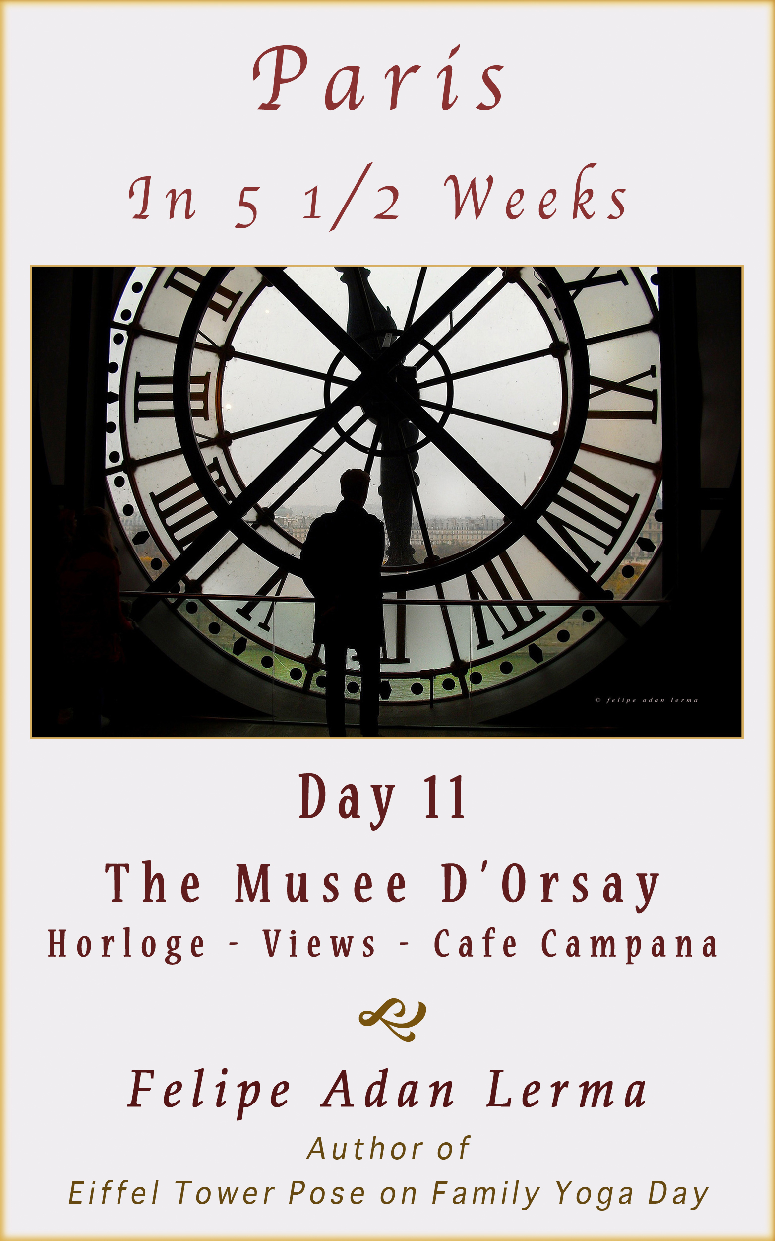 Paris in 5 1/2 Weeks, Day 11 The Musee d'Orsay © Felipe Adan Lerma - On Amazon https://amzn.to/2HhyL0a .