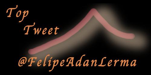 Top Tweet @FelipeAdanLerma