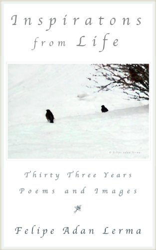 Inspirations from Life - Thirty Three Years Poems and Images - Felipe Adan Lerma - https://amzn.to/2FHXlqx .