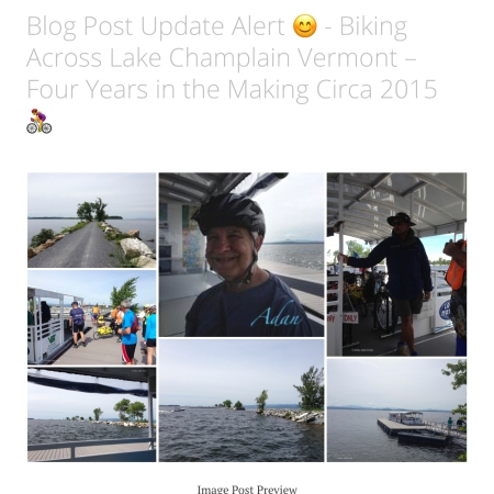 Image Sampler for Blog Post Update Alert 😊 - Biking Across Lake Champlain Vermont – Four Years in the Making Circa 2015 🚴♀️ ; Crossing - finally crossing - Lake Champlain on a bicycle was a major desired milestone of mine that's persisted since I'd first learned it existed, back in the summer of 2011.