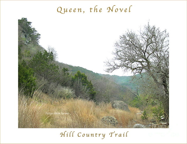 Image Included In Queen The Novel - Hill Country Trail Poster ©Felipe Adan Lerma https://fineartamerica.com/featured/image-included-in-queen-the-novel-hill-country-trail-enhanced-poster-felipe-adan-lerma.html