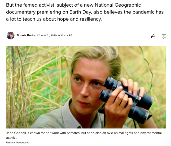 Jane Goodall Earth Day April 22, 2020 https://www.cnet.com/news/jane-goodall-says-coronavirus-arose-from-our-disrespect-for-nature/