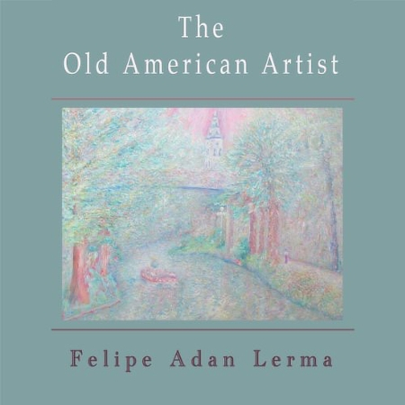 The Old American Artist, literary fiction novella by Felipe Adan Lerma Amazon - https://amzn.to/2UY6yT2 Universal Link - Apple, Barnes & Noble, Kobo & more - https://books2read.com/u/mglGA7 Paintings on Fine Art America - https://felipeadan-lerma.pixels.com/collections/paintings