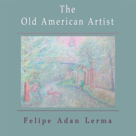 The Old American Artist, literary fiction novella by Felipe Adan Lerma Amazon - https://amzn.to/2UY6yT2 Universal Link - Apple, Barnes & Noble, Kobo & more - https://books2read.com/u/mglGA7 Paintings on Fine Art America - https://fineartamerica.com/profiles/felipeadan-lerma.html?tab=artworkgalleries&artworkgalleryid=702859